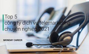 Top 5 công ty cung cấp dịch vụ telemarketing chuyên nghiệp 2021